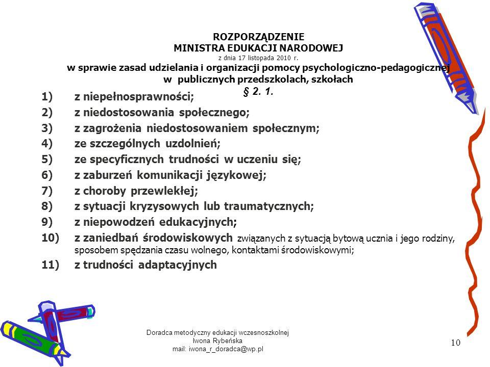 Doradca metodyczny edukacji wczesnoszkolnej Iwona Rybeńska mail: iwona_r_doradca@wp.pl 10 ROZPORZĄDZENIE MINISTRA EDUKACJI NARODOWEJ z dnia 17 listopa
