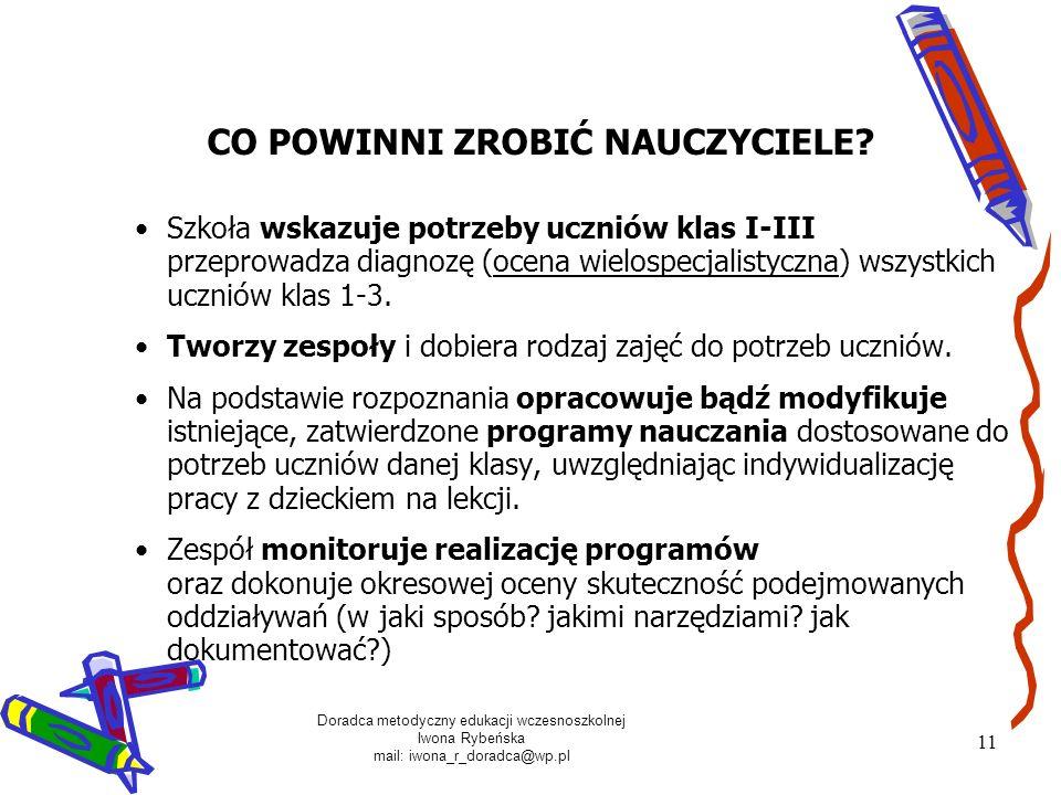 Doradca metodyczny edukacji wczesnoszkolnej Iwona Rybeńska mail: iwona_r_doradca@wp.pl 11 Szkoła wskazuje potrzeby uczniów klas I-III przeprowadza dia
