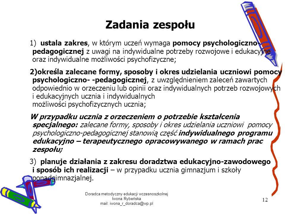Doradca metodyczny edukacji wczesnoszkolnej Iwona Rybeńska mail: iwona_r_doradca@wp.pl 12 Zadania zespołu 1) ustala zakres, w którym uczeń wymaga pomo