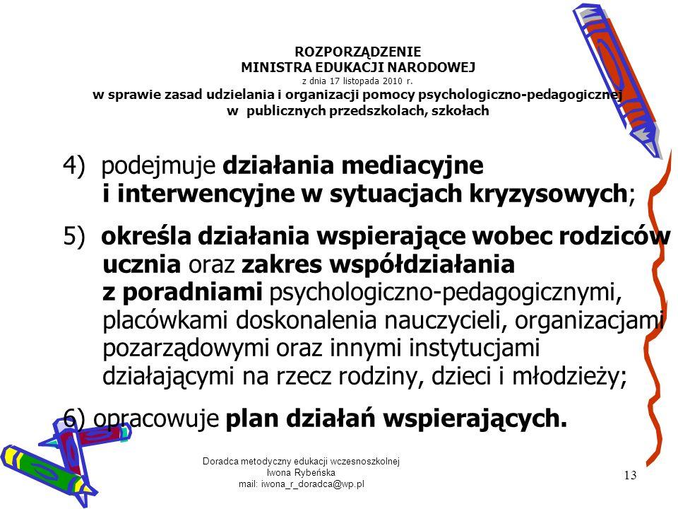 Doradca metodyczny edukacji wczesnoszkolnej Iwona Rybeńska mail: iwona_r_doradca@wp.pl 13 ROZPORZĄDZENIE MINISTRA EDUKACJI NARODOWEJ z dnia 17 listopa