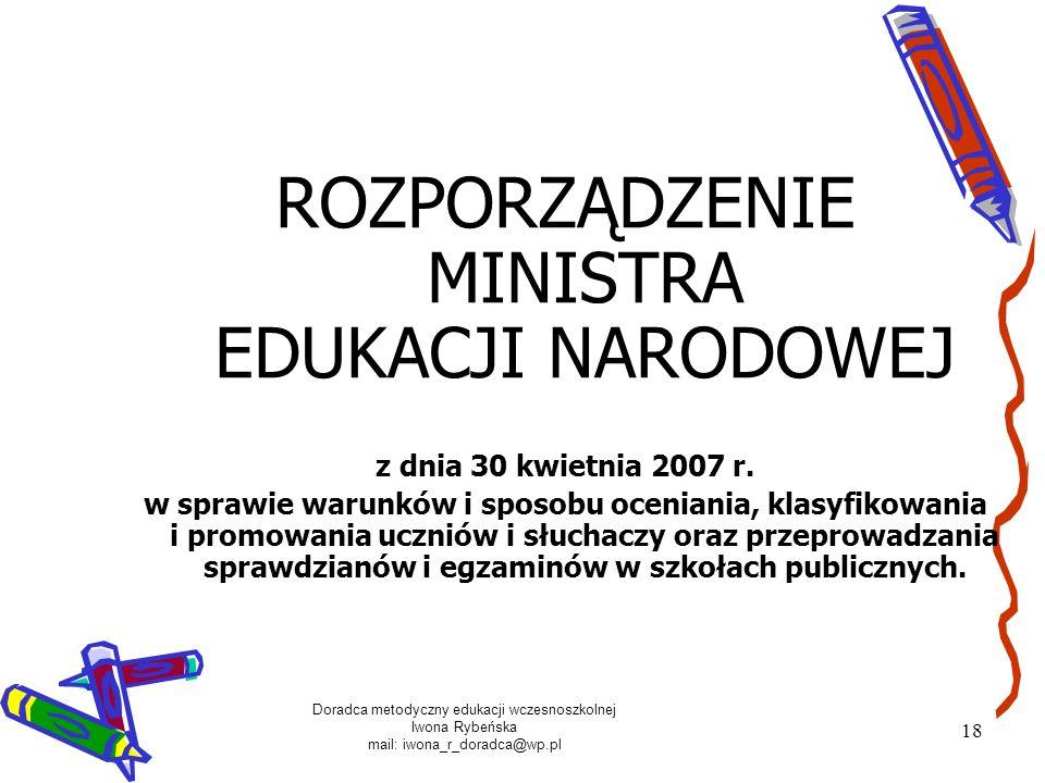 Doradca metodyczny edukacji wczesnoszkolnej Iwona Rybeńska mail: iwona_r_doradca@wp.pl 18 ROZPORZĄDZENIE MINISTRA EDUKACJI NARODOWEJ z dnia 30 kwietni