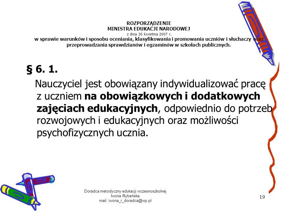 Doradca metodyczny edukacji wczesnoszkolnej Iwona Rybeńska mail: iwona_r_doradca@wp.pl 19 ROZPORZĄDZENIE MINISTRA EDUKACJI NARODOWEJ z dnia 30 kwietni