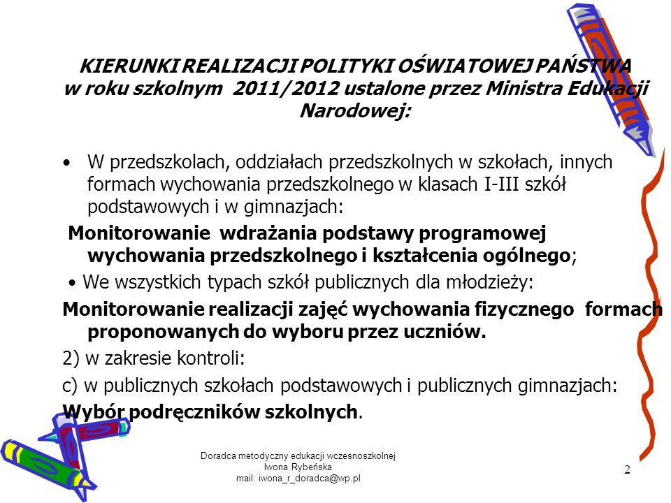 Doradca metodyczny edukacji wczesnoszkolnej Iwona Rybeńska mail: iwona_r_doradca@wp.pl 2 KIERUNKI REALIZACJI POLITYKI OŚWIATOWEJ PAŃSTWA w roku szkoln