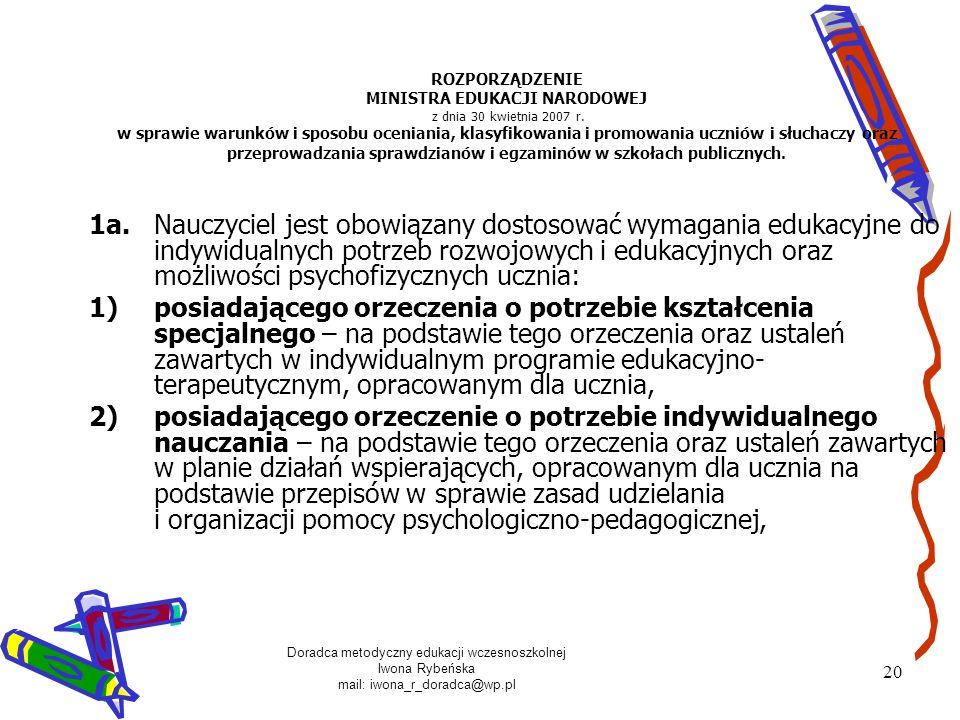Doradca metodyczny edukacji wczesnoszkolnej Iwona Rybeńska mail: iwona_r_doradca@wp.pl 20 ROZPORZĄDZENIE MINISTRA EDUKACJI NARODOWEJ z dnia 30 kwietni