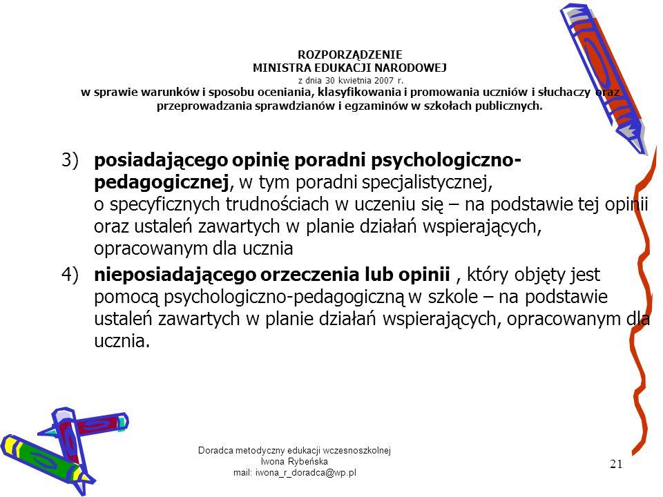 Doradca metodyczny edukacji wczesnoszkolnej Iwona Rybeńska mail: iwona_r_doradca@wp.pl 21 ROZPORZĄDZENIE MINISTRA EDUKACJI NARODOWEJ z dnia 30 kwietni