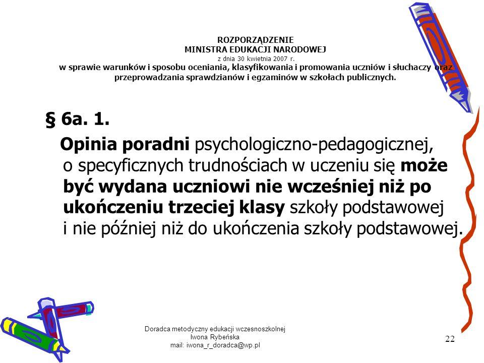 Doradca metodyczny edukacji wczesnoszkolnej Iwona Rybeńska mail: iwona_r_doradca@wp.pl 22 ROZPORZĄDZENIE MINISTRA EDUKACJI NARODOWEJ z dnia 30 kwietni