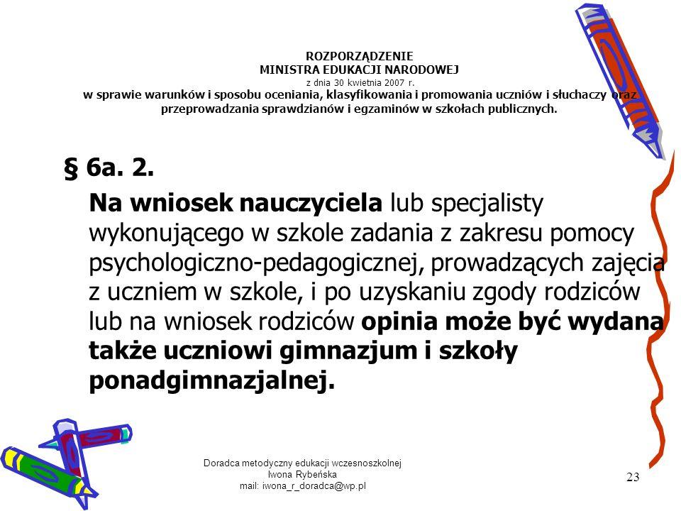 Doradca metodyczny edukacji wczesnoszkolnej Iwona Rybeńska mail: iwona_r_doradca@wp.pl 23 ROZPORZĄDZENIE MINISTRA EDUKACJI NARODOWEJ z dnia 30 kwietni