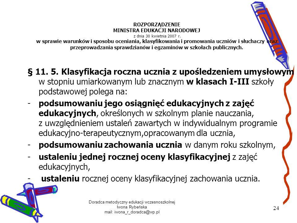 Doradca metodyczny edukacji wczesnoszkolnej Iwona Rybeńska mail: iwona_r_doradca@wp.pl 24 ROZPORZĄDZENIE MINISTRA EDUKACJI NARODOWEJ z dnia 30 kwietni