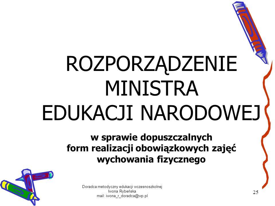 Doradca metodyczny edukacji wczesnoszkolnej Iwona Rybeńska mail: iwona_r_doradca@wp.pl 25 ROZPORZĄDZENIE MINISTRA EDUKACJI NARODOWEJ w sprawie dopuszc