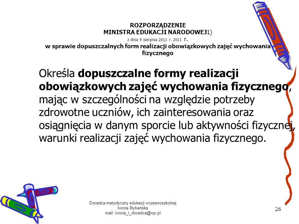 Doradca metodyczny edukacji wczesnoszkolnej Iwona Rybeńska mail: iwona_r_doradca@wp.pl 26 ROZPORZĄDZENIE MINISTRA EDUKACJI NARODOWEJ1) z dnia 9 sierpn