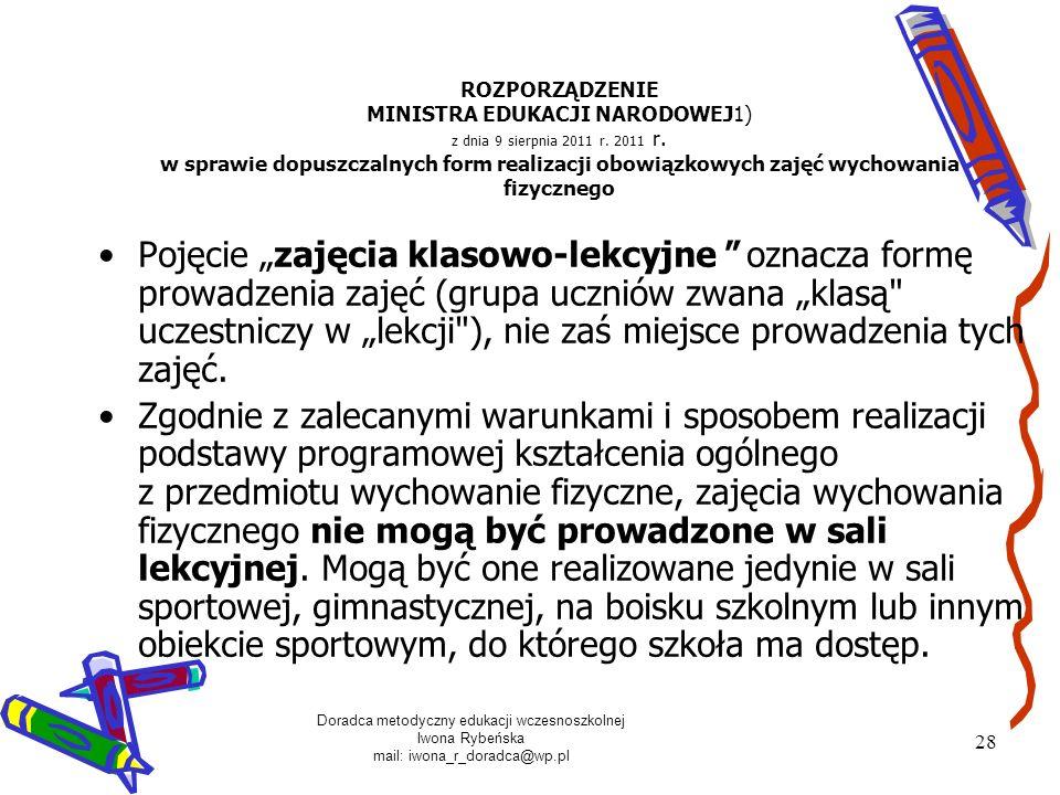 Doradca metodyczny edukacji wczesnoszkolnej Iwona Rybeńska mail: iwona_r_doradca@wp.pl 28 ROZPORZĄDZENIE MINISTRA EDUKACJI NARODOWEJ1) z dnia 9 sierpn