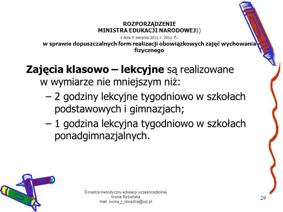 Doradca metodyczny edukacji wczesnoszkolnej Iwona Rybeńska mail: iwona_r_doradca@wp.pl 29 ROZPORZĄDZENIE MINISTRA EDUKACJI NARODOWEJ1) z dnia 9 sierpn
