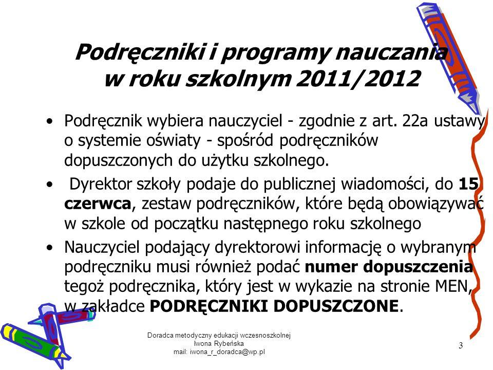Doradca metodyczny edukacji wczesnoszkolnej Iwona Rybeńska mail: iwona_r_doradca@wp.pl 3 Podręczniki i programy nauczania w roku szkolnym 2011/2012 Po