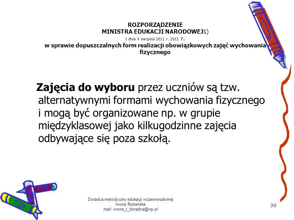 Doradca metodyczny edukacji wczesnoszkolnej Iwona Rybeńska mail: iwona_r_doradca@wp.pl 30 ROZPORZĄDZENIE MINISTRA EDUKACJI NARODOWEJ1) z dnia 9 sierpn