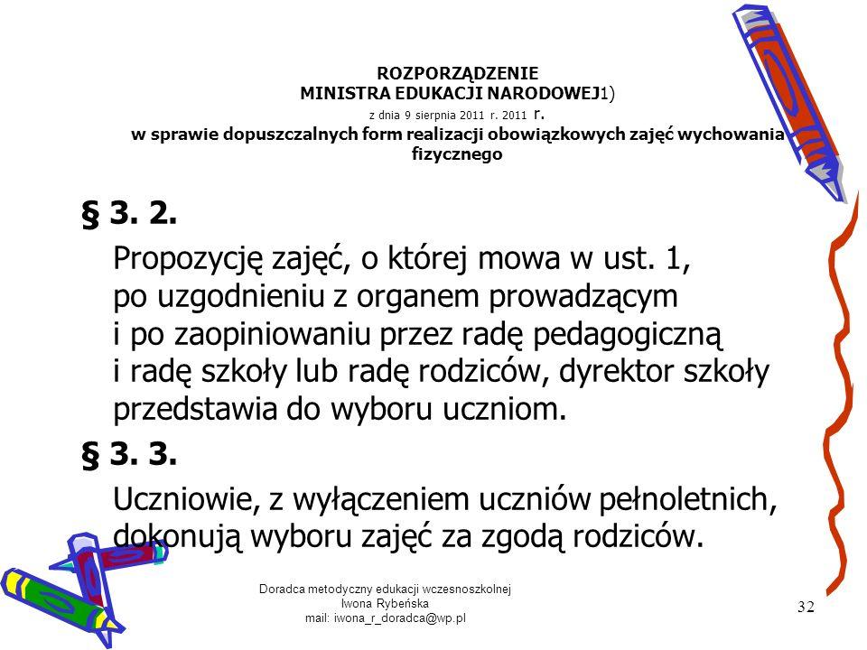 Doradca metodyczny edukacji wczesnoszkolnej Iwona Rybeńska mail: iwona_r_doradca@wp.pl 32 ROZPORZĄDZENIE MINISTRA EDUKACJI NARODOWEJ1) z dnia 9 sierpn