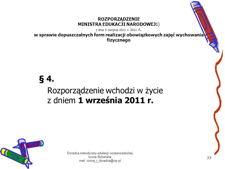 Doradca metodyczny edukacji wczesnoszkolnej Iwona Rybeńska mail: iwona_r_doradca@wp.pl 33 ROZPORZĄDZENIE MINISTRA EDUKACJI NARODOWEJ1) z dnia 9 sierpn