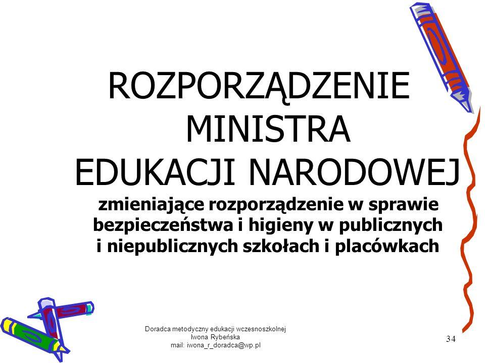 Doradca metodyczny edukacji wczesnoszkolnej Iwona Rybeńska mail: iwona_r_doradca@wp.pl 34 ROZPORZĄDZENIE MINISTRA EDUKACJI NARODOWEJ zmieniające rozpo