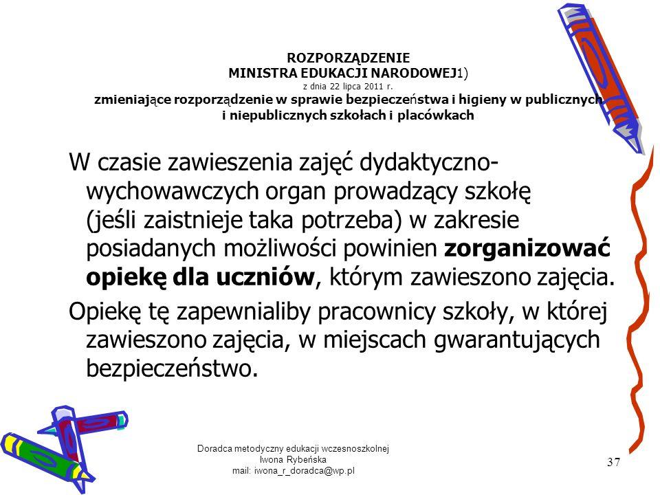 Doradca metodyczny edukacji wczesnoszkolnej Iwona Rybeńska mail: iwona_r_doradca@wp.pl 37 ROZPORZĄDZENIE MINISTRA EDUKACJI NARODOWEJ1) z dnia 22 lipca