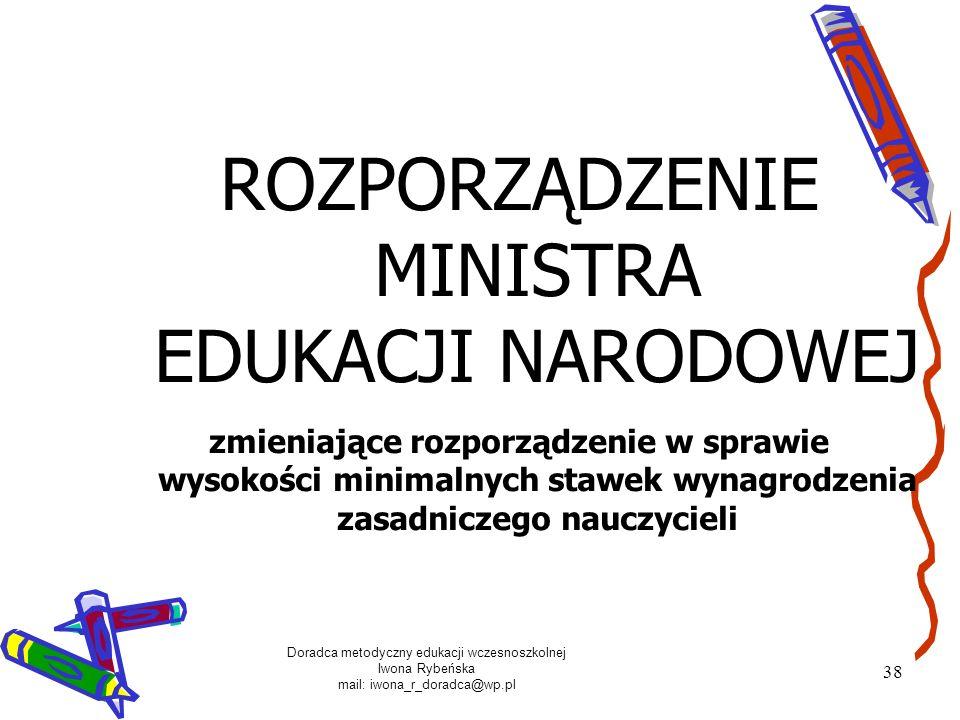 Doradca metodyczny edukacji wczesnoszkolnej Iwona Rybeńska mail: iwona_r_doradca@wp.pl 38 ROZPORZĄDZENIE MINISTRA EDUKACJI NARODOWEJ zmieniające rozpo