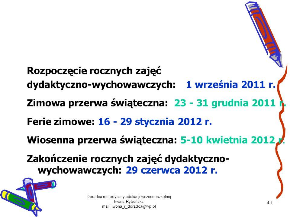 Doradca metodyczny edukacji wczesnoszkolnej Iwona Rybeńska mail: iwona_r_doradca@wp.pl 41 Rozpoczęcie rocznych zajęć dydaktyczno-wychowawczych: 1 wrze