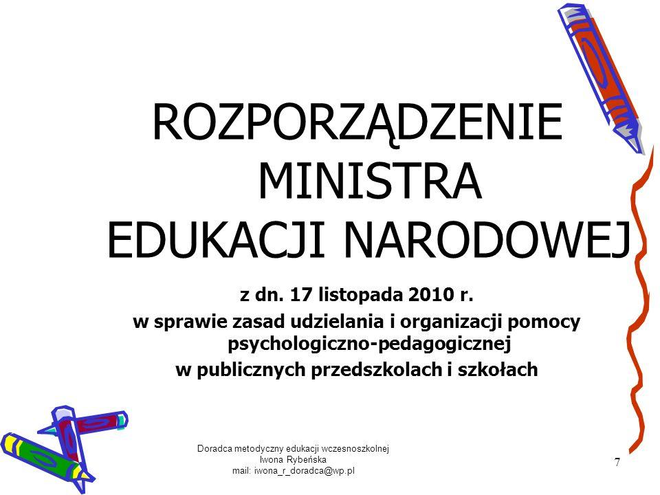 Doradca metodyczny edukacji wczesnoszkolnej Iwona Rybeńska mail: iwona_r_doradca@wp.pl 18 ROZPORZĄDZENIE MINISTRA EDUKACJI NARODOWEJ z dnia 30 kwietnia 2007 r.