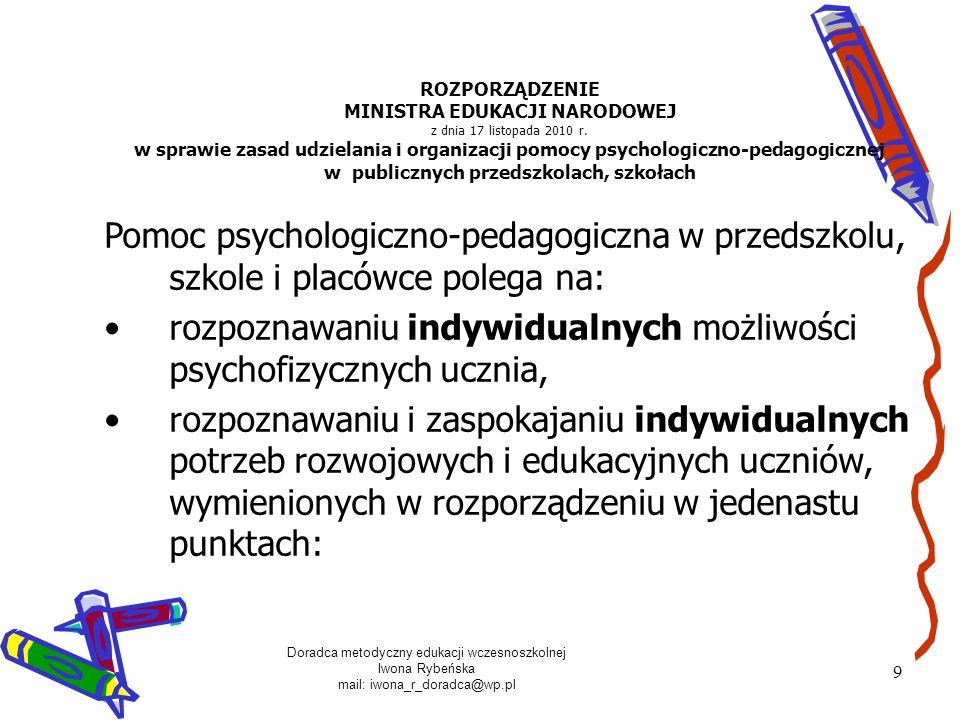 Doradca metodyczny edukacji wczesnoszkolnej Iwona Rybeńska mail: iwona_r_doradca@wp.pl 10 ROZPORZĄDZENIE MINISTRA EDUKACJI NARODOWEJ z dnia 17 listopada 2010 r.