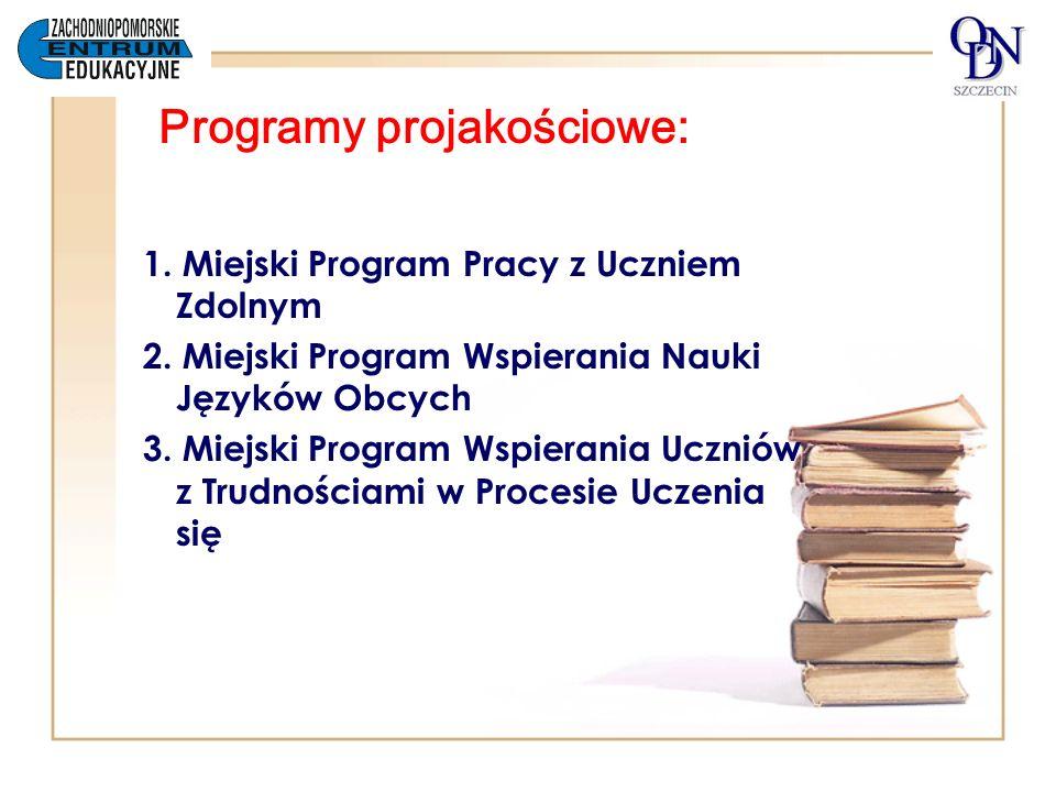 Programy projakościowe: 1. Miejski Program Pracy z Uczniem Zdolnym 2. Miejski Program Wspierania Nauki Języków Obcych 3. Miejski Program Wspierania Uc
