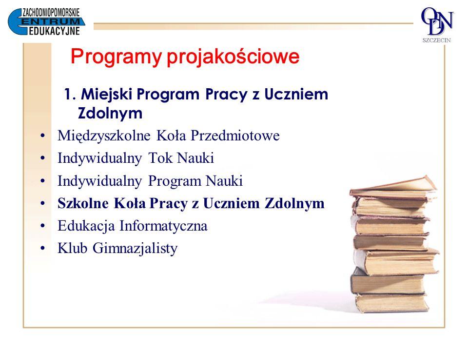 Programy projakościowe 1. Miejski Program Pracy z Uczniem Zdolnym Międzyszkolne Koła Przedmiotowe Indywidualny Tok Nauki Indywidualny Program Nauki Sz