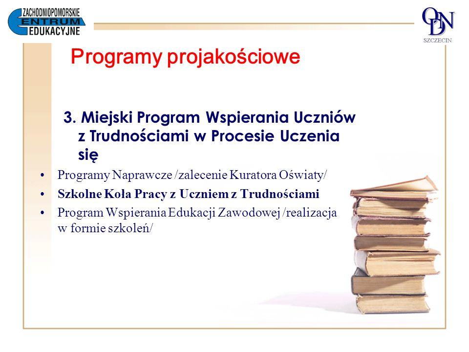 Programy projakościowe 3. Miejski Program Wspierania Uczniów z Trudnościami w Procesie Uczenia się Programy Naprawcze /zalecenie Kuratora Oświaty/ Szk