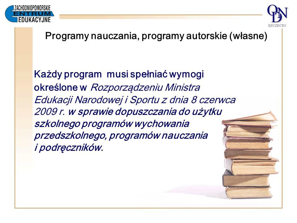 Programy nauczania, programy autorskie (własne) Każdy program musi spełniać wymogi określone w Rozporządzeniu Ministra Edukacji Narodowej i Sportu z d