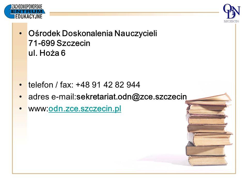 Ośrodek Doskonalenia Nauczycieli 71-699 Szczecin ul. Hoża 6 telefon / fax: +48 91 42 82 944 adres e-mail:sekretariat.odn@zce.szczecin www:odn.zce.szcz