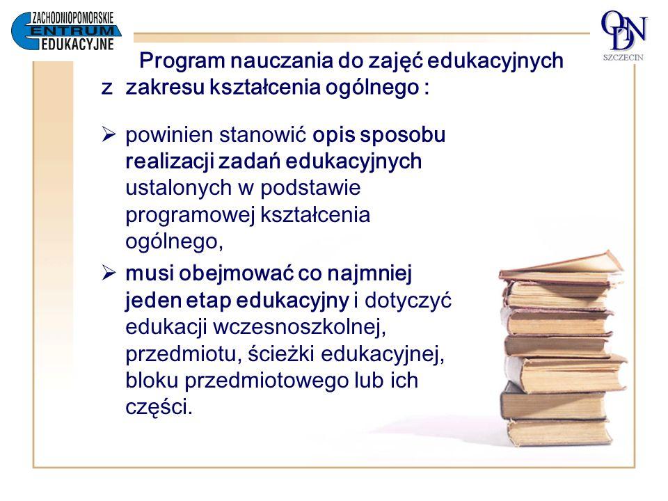 Program powinien zawierać również: –szczegółowe cele edukacyjne – kształcenia i wychowania; – materiał nauczania związany ze szczegółowymi celami edukacyjnymi, uwzględniający treści nauczania określone w podstawie programowej kształcenia ogólnego;