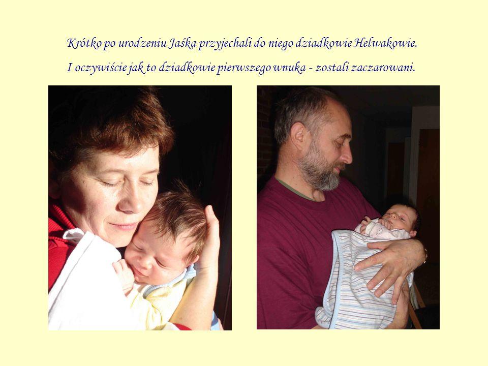 Krótko po urodzeniu Jaśka przyjechali do niego dziadkowie Helwakowie. I oczywiście jak to dziadkowie pierwszego wnuka - zostali zaczarowani.