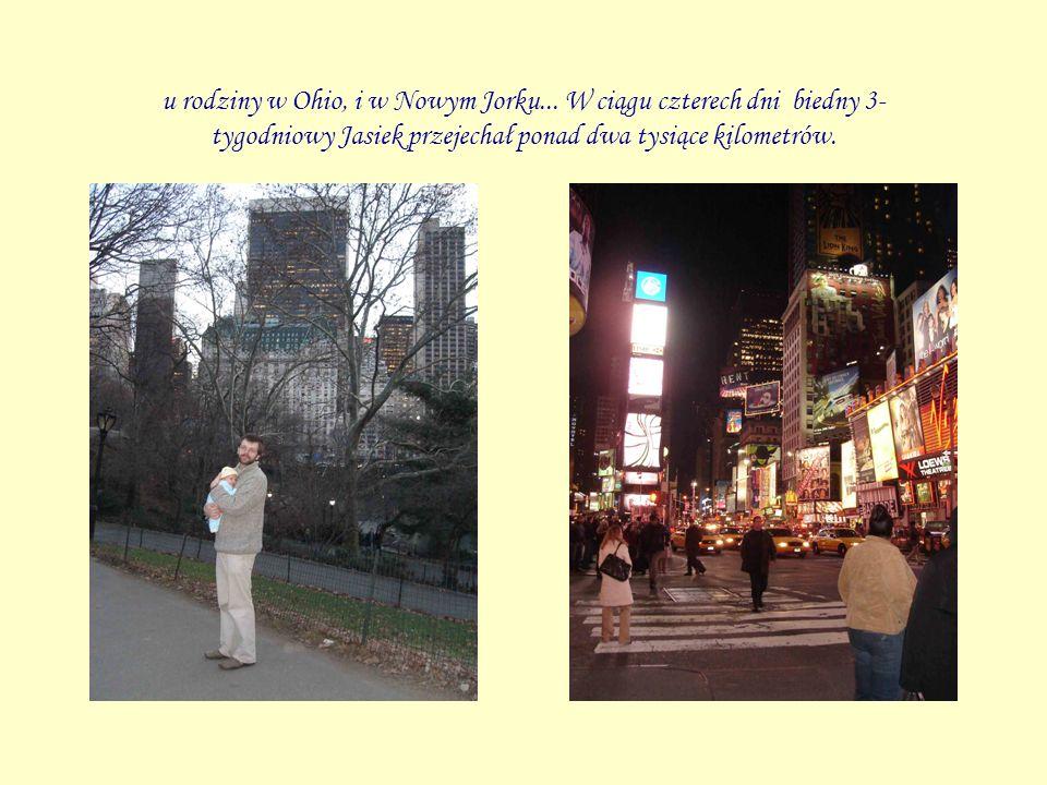 u rodziny w Ohio, i w Nowym Jorku... W ciągu czterech dni biedny 3- tygodniowy Jasiek przejechał ponad dwa tysiące kilometrów.
