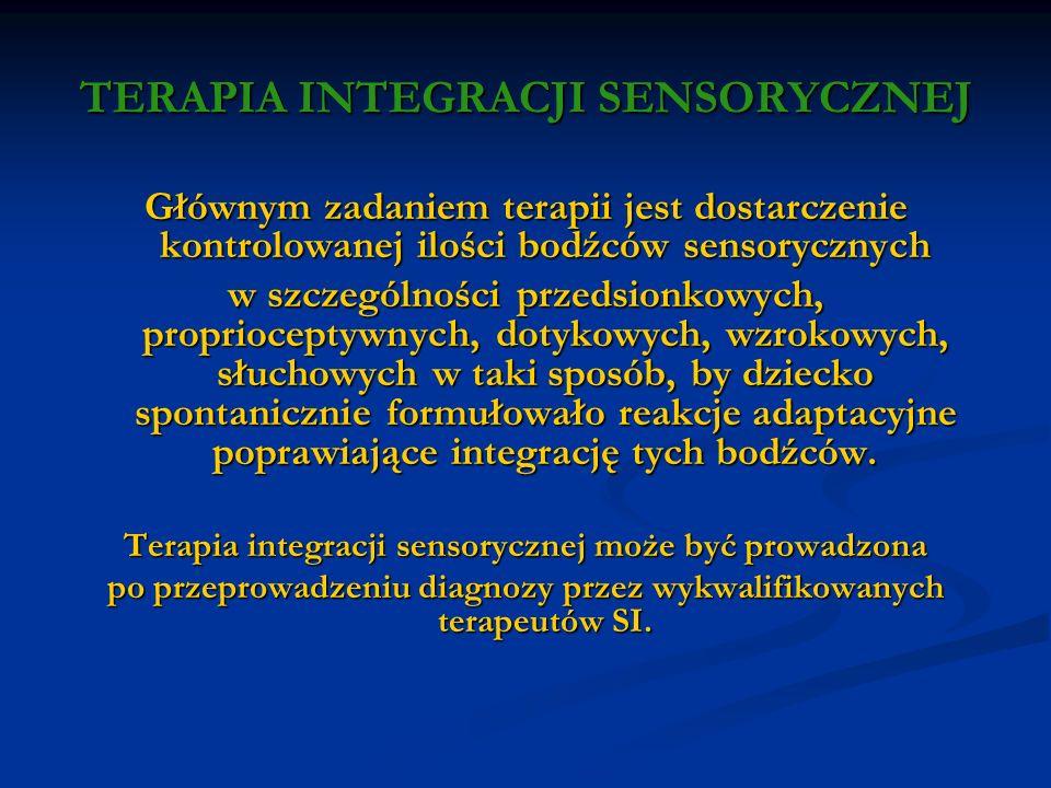 TERAPIA INTEGRACJI SENSORYCZNEJ Głównym zadaniem terapii jest dostarczenie kontrolowanej ilości bodźców sensorycznych w szczególności przedsionkowych,