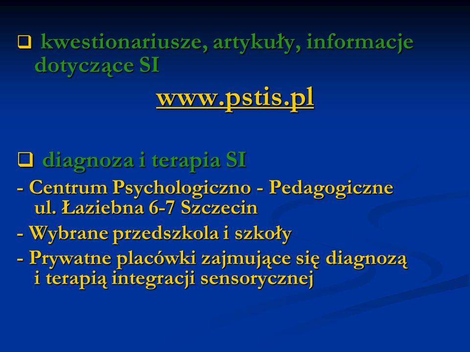kwestionariusze, artykuły, informacje dotyczące SI kwestionariusze, artykuły, informacje dotyczące SI www.pstis.pl diagnoza i terapia SI diagnoza i te