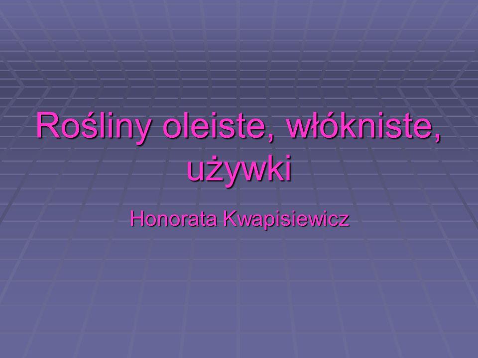 Rośliny oleiste, włókniste, używki Honorata Kwapisiewicz