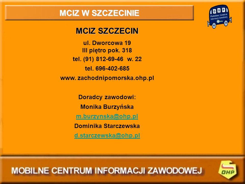MCIZ W SZCZECINIE MCIZ SZCZECIN ul. Dworcowa 19 III piętro pok. 318 tel. (91) 812-69-46 w. 22 tel. 696-402-685 www. zachodnipomorska.ohp.pl Doradcy za