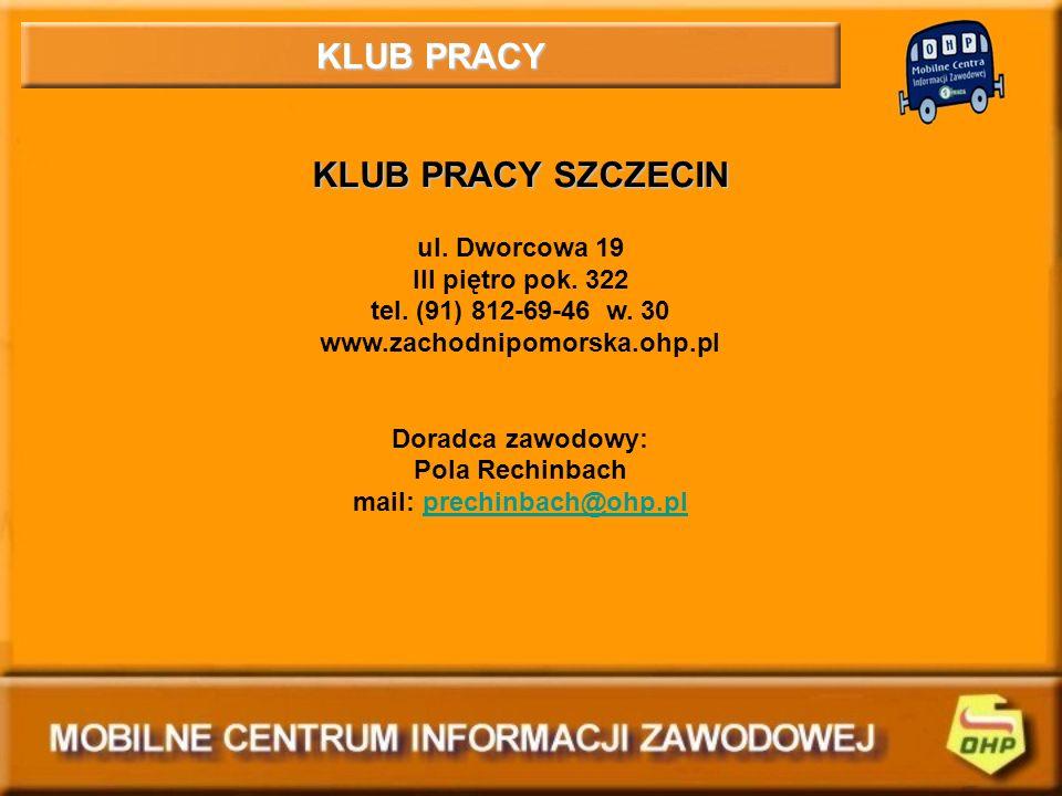 KLUB PRACY KLUB PRACY SZCZECIN ul. Dworcowa 19 III piętro pok. 322 tel. (91) 812-69-46 w. 30 www.zachodnipomorska.ohp.pl Doradca zawodowy: Pola Rechin