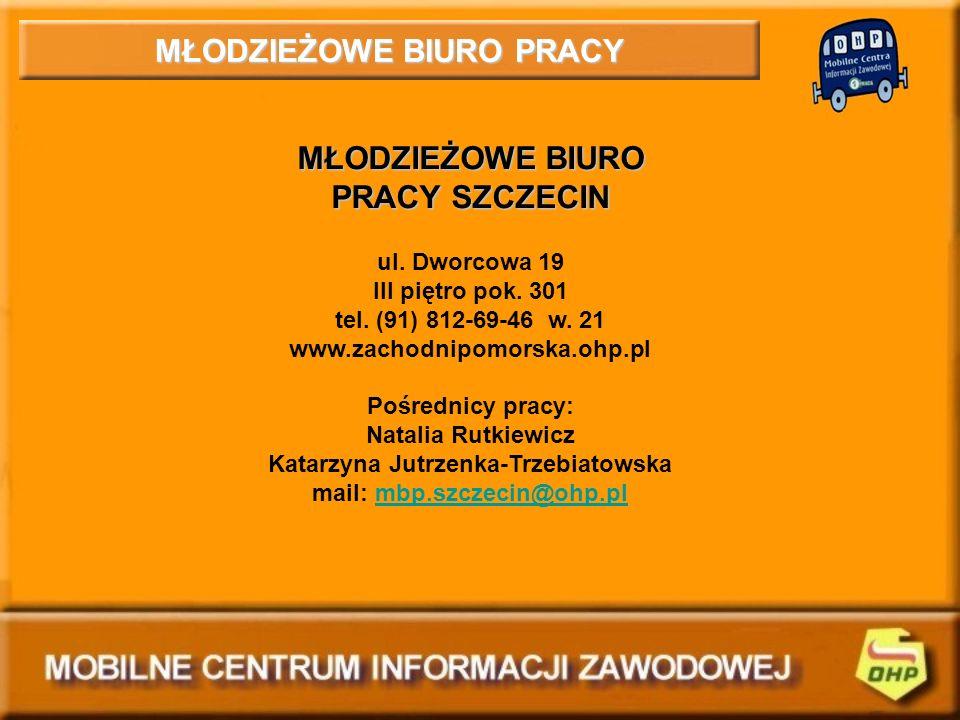 MŁODZIEŻOWE BIURO PRACY MŁODZIEŻOWE BIURO PRACY SZCZECIN ul. Dworcowa 19 III piętro pok. 301 tel. (91) 812-69-46 w. 21 www.zachodnipomorska.ohp.pl Poś
