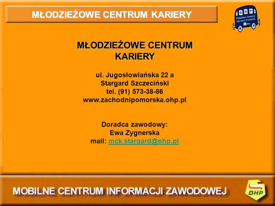 MŁODZIEŻOWE CENTRUM KARIERY ul. Jugosłowiańska 22 a Stargard Szczeciński tel. (91) 573-38-86 www.zachodnipomorska.ohp.pl Doradca zawodowy: Ewa Zygners