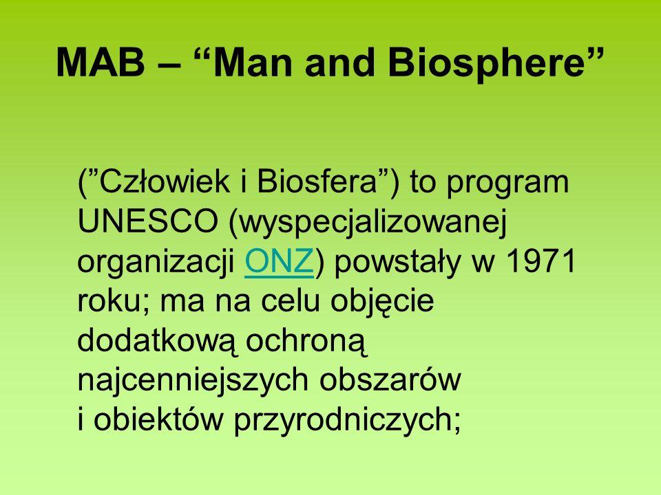 MAB – Man and Biosphere (Człowiek i Biosfera) to program UNESCO (wyspecjalizowanej organizacji ONZ) powstały w 1971 roku; ma na celu objęcie dodatkową