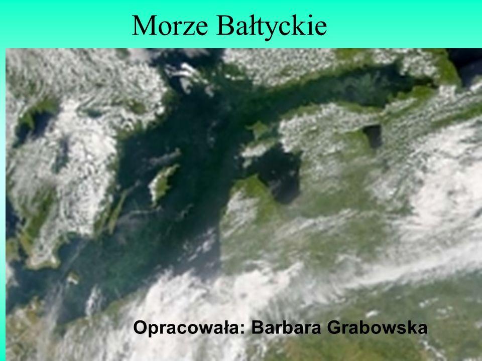 Morze Bałtyckie Opracowała: Barbara Grabowska