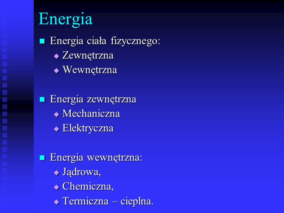 Energia Energia ciała fizycznego: Energia ciała fizycznego: Zewnętrzna Zewnętrzna Wewnętrzna Wewnętrzna Energia zewnętrzna Energia zewnętrzna Mechanic