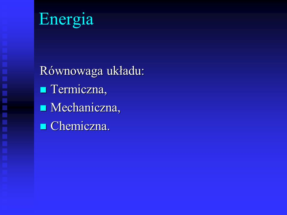 Energia Równowaga układu: Termiczna, Termiczna, Mechaniczna, Mechaniczna, Chemiczna. Chemiczna.