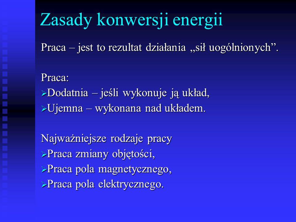Zasady konwersji energii Praca – jest to rezultat działania sił uogólnionych. Praca: Dodatnia – jeśli wykonuje ją układ, Dodatnia – jeśli wykonuje ją