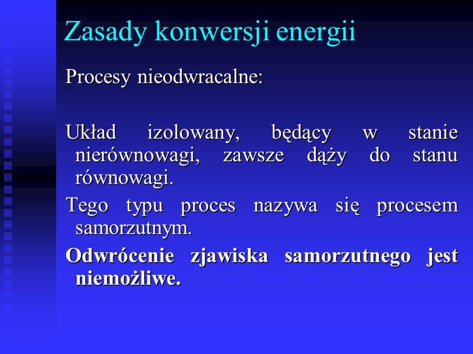 Zasady konwersji energii Procesy nieodwracalne: Układ izolowany, będący w stanie nierównowagi, zawsze dąży do stanu równowagi. Tego typu proces nazywa