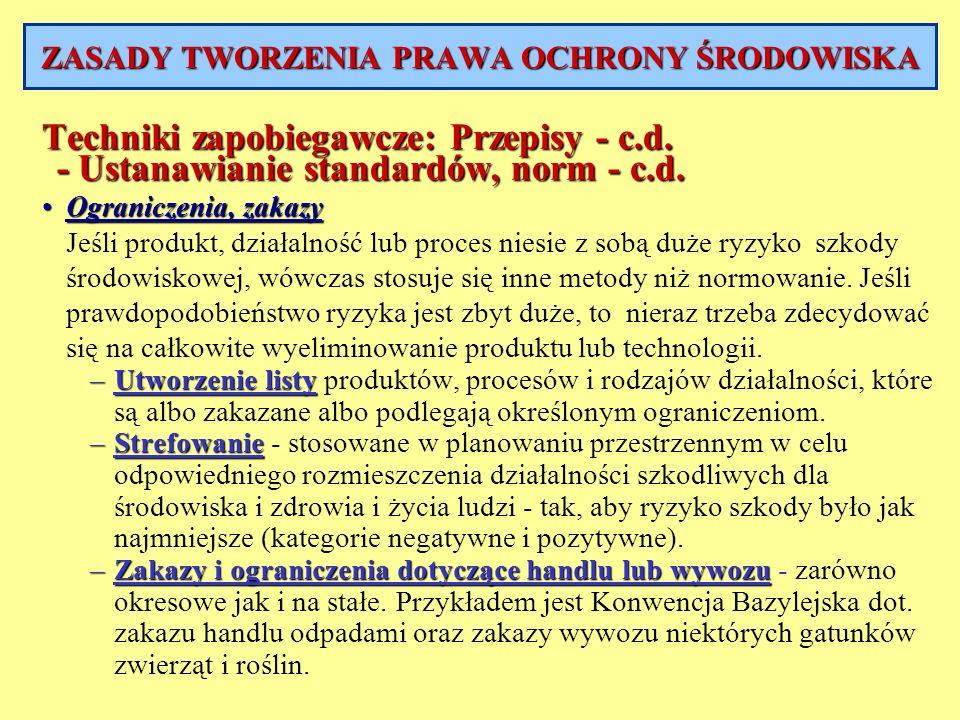Techniki zapobiegawcze: Przepisy - c.d. - Ustanawianie standardów, norm - c.d. Ograniczenia, zakazyOgraniczenia, zakazy Jeśli produkt, działalność lub