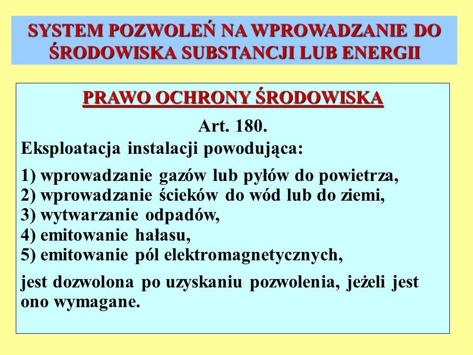 PRAWO OCHRONY ŚRODOWISKA Art. 180. Eksploatacja instalacji powodująca: 1) wprowadzanie gazów lub pyłów do powietrza, 2) wprowadzanie ścieków do wód lu