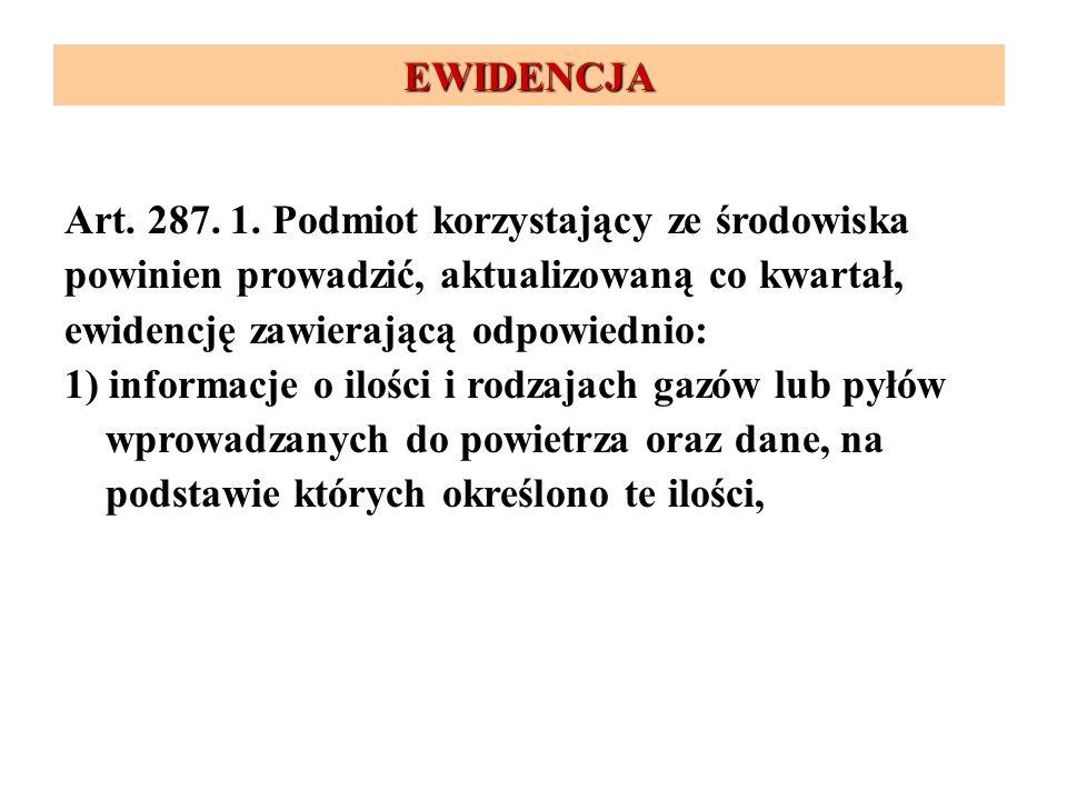 Art. 287. 1. Podmiot korzystający ze środowiska powinien prowadzić, aktualizowaną co kwartał, ewidencję zawierającą odpowiednio: 1) informacje o ilośc